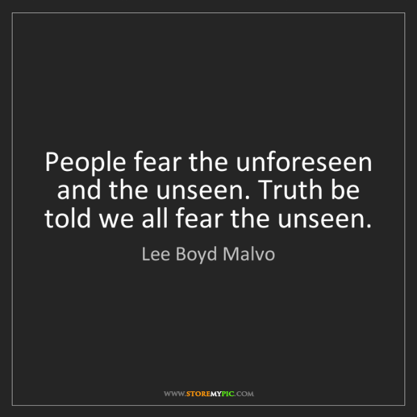 Lee Boyd Malvo: People fear the unforeseen and the unseen. Truth be told...