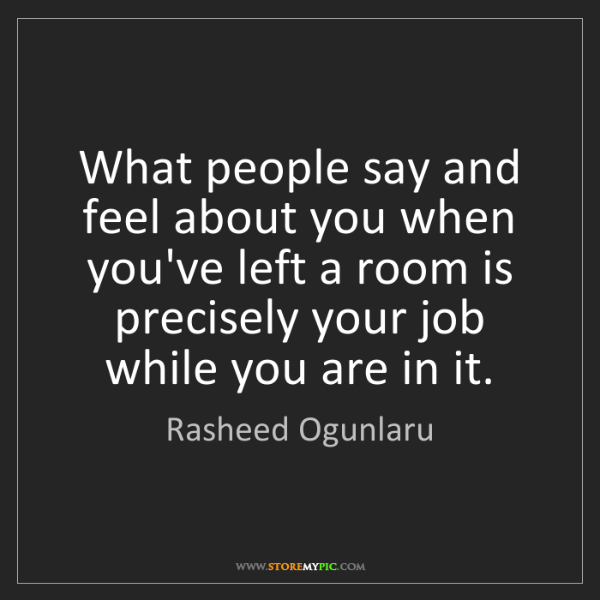 Rasheed Ogunlaru: What people say and feel about you when you've left a...