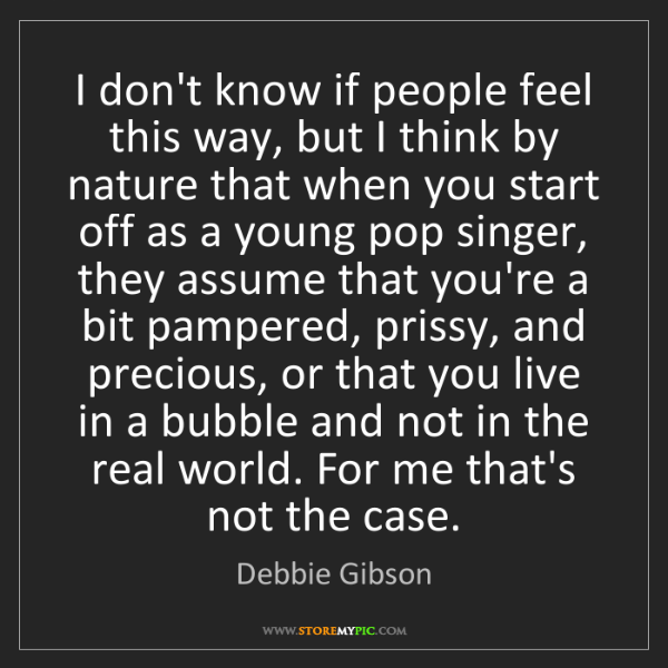 Debbie Gibson: I don't know if people feel this way, but I think by...