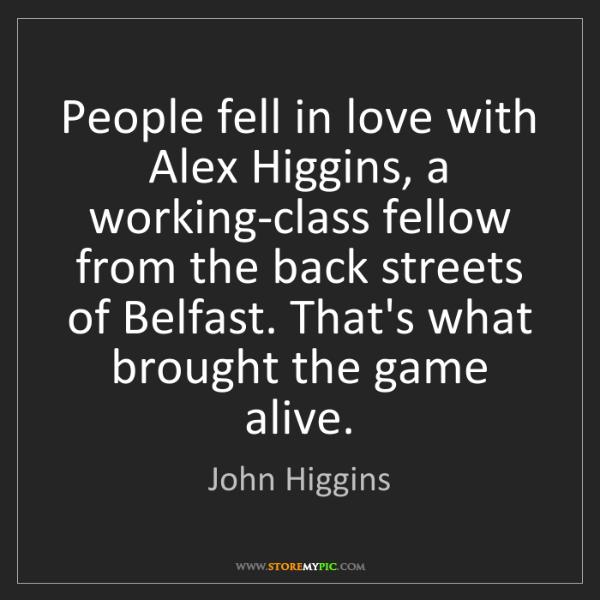 John Higgins: People fell in love with Alex Higgins, a working-class...