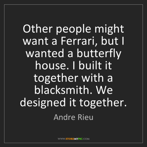 Andre Rieu: Other people might want a Ferrari, but I wanted a butterfly...