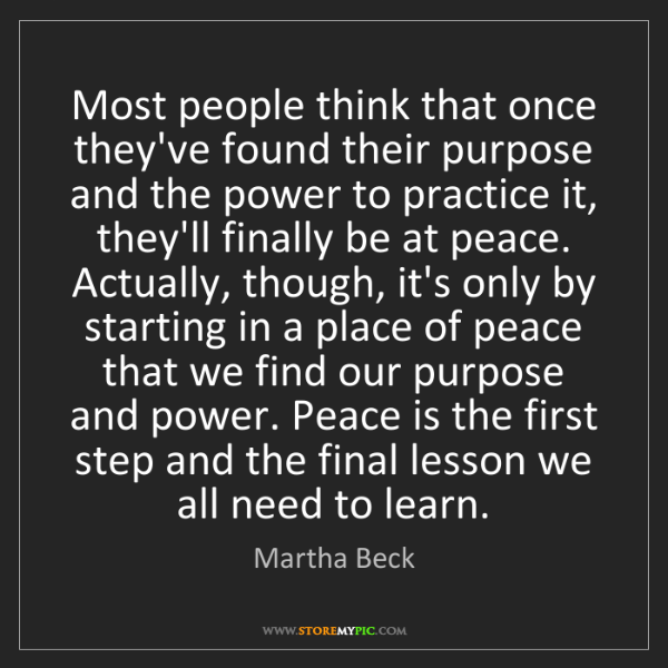 Martha Beck: Most people think that once they've found their purpose...