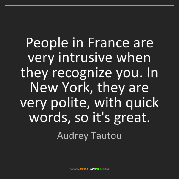 Audrey Tautou: People in France are very intrusive when they recognize...