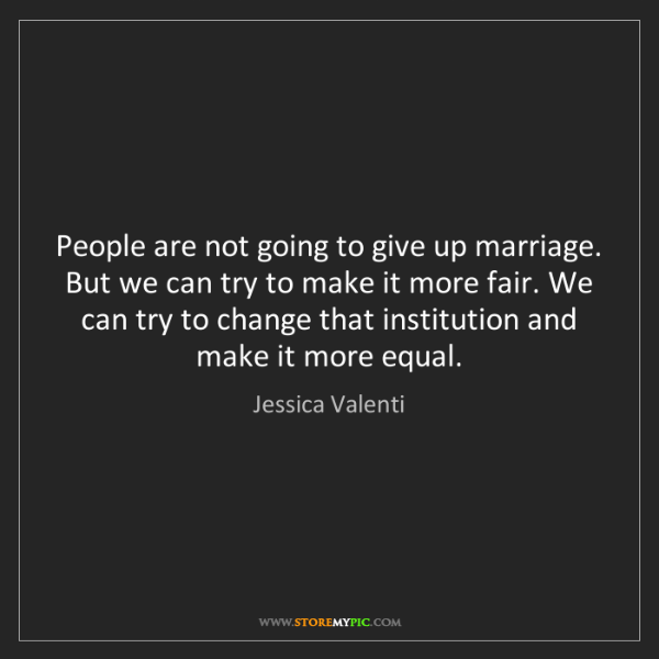 Jessica Valenti: People are not going to give up marriage. But we can...