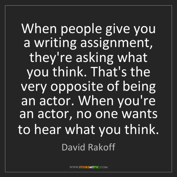 David Rakoff: When people give you a writing assignment, they're asking...