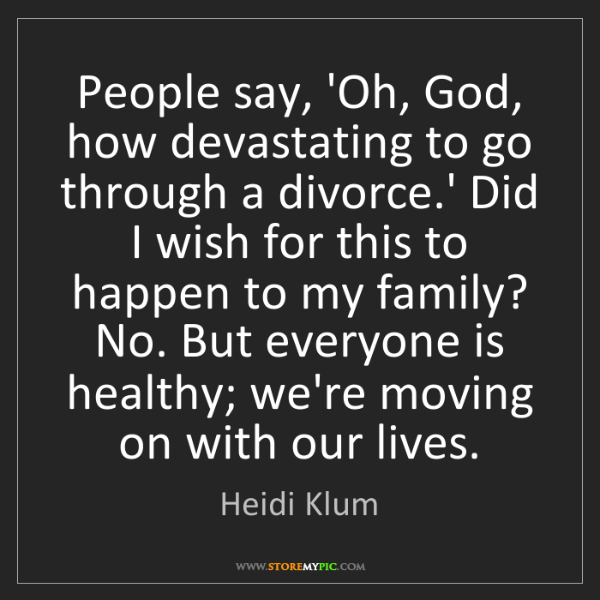 Heidi Klum: People say, 'Oh, God, how devastating to go through a...