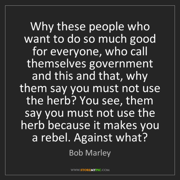 Bob Marley: Why these people who want to do so much good for everyone,...