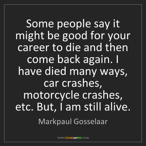 Markpaul Gosselaar: Some people say it might be good for your career to die...