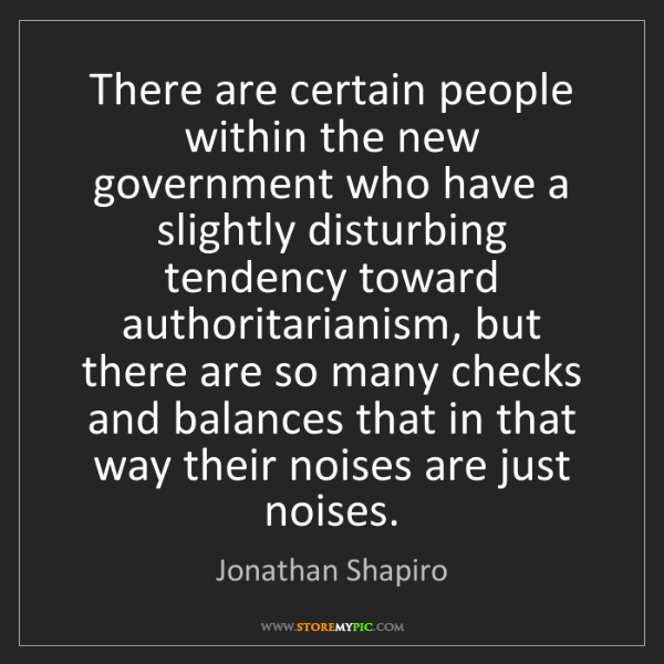 Jonathan Shapiro: There are certain people within the new government who...