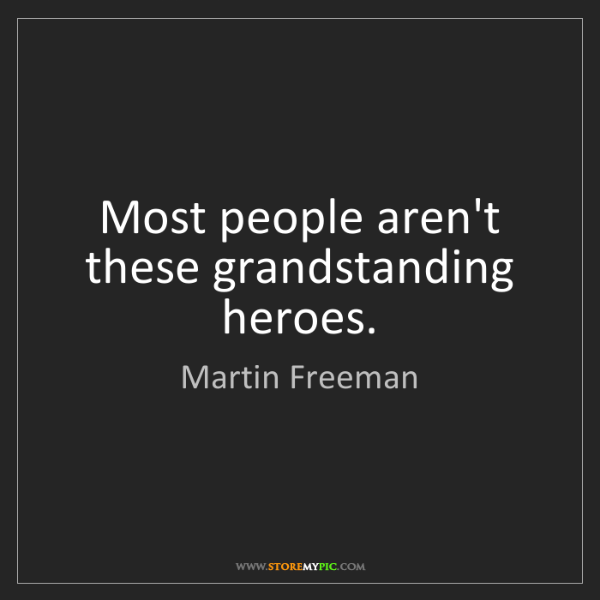 Martin Freeman: Most people aren't these grandstanding heroes.