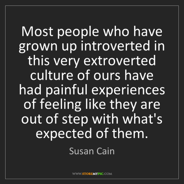 Susan Cain: Most people who have grown up introverted in this very...
