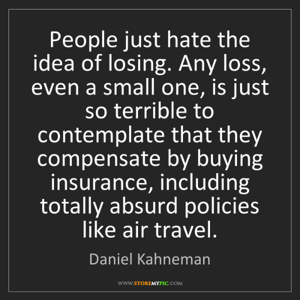 Daniel Kahneman: People just hate the idea of losing. Any loss, even a...