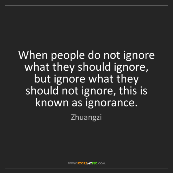Zhuangzi: When people do not ignore what they should ignore, but...