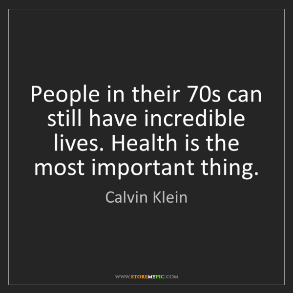 Calvin Klein: People in their 70s can still have incredible lives....