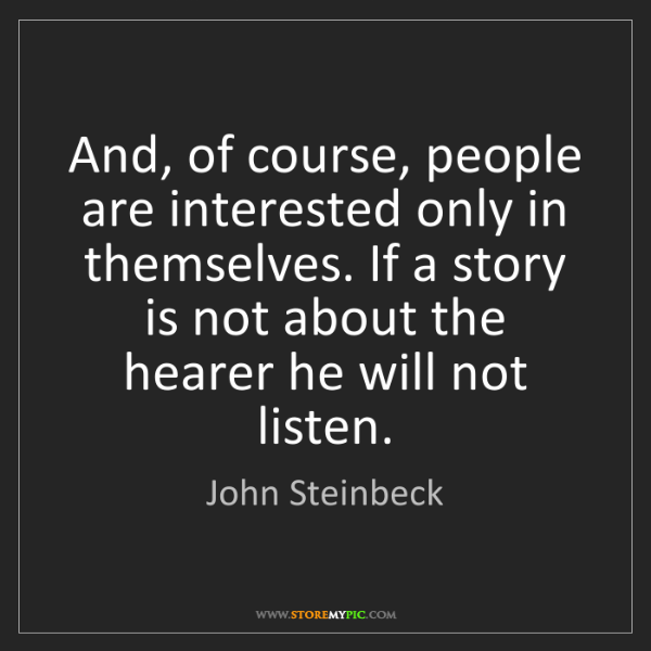 John Steinbeck: And, of course, people are interested only in themselves....