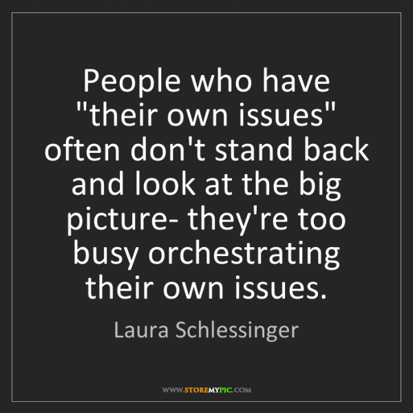 "Laura Schlessinger: People who have ""their own issues"" often don't stand..."