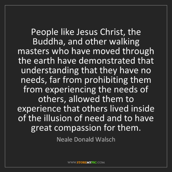 Neale Donald Walsch: People like Jesus Christ, the Buddha, and other walking...