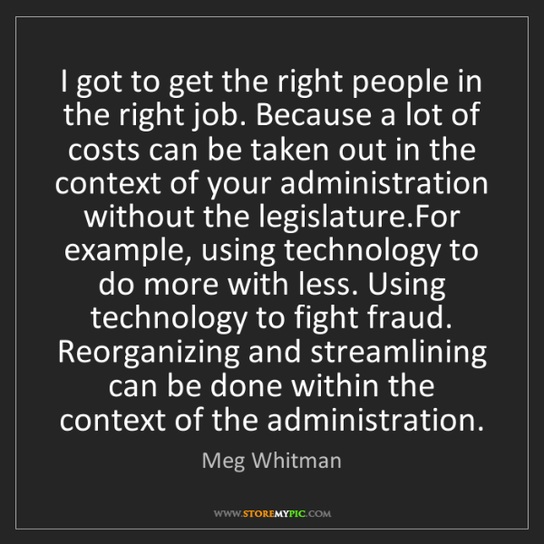 Meg Whitman: I got to get the right people in the right job. Because...