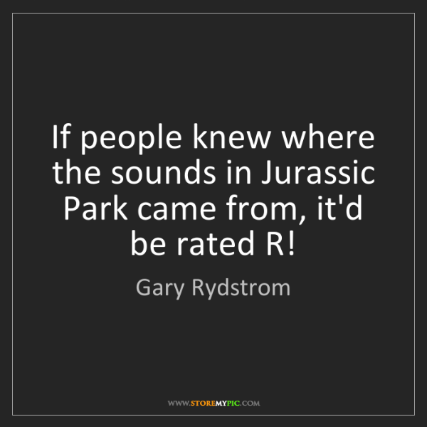 Gary Rydstrom: If people knew where the sounds in Jurassic Park came...