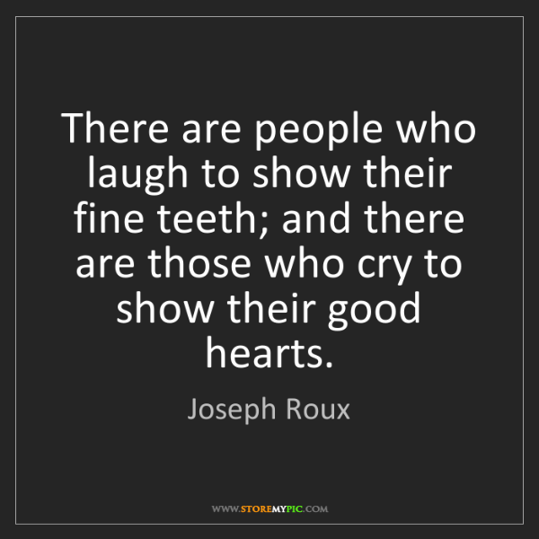 Joseph Roux: There are people who laugh to show their fine teeth;...