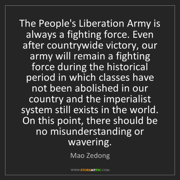 Mao Zedong: The People's Liberation Army is always a fighting force....