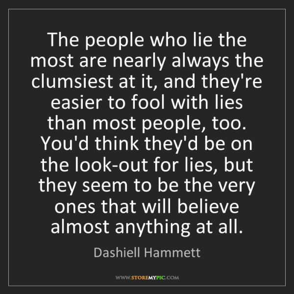 Dashiell Hammett: The people who lie the most are nearly always the clumsiest...