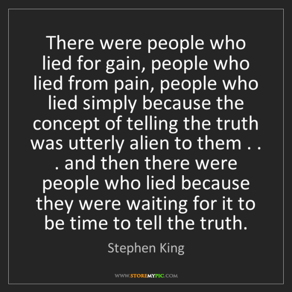 Stephen King: There were people who lied for gain, people who lied...
