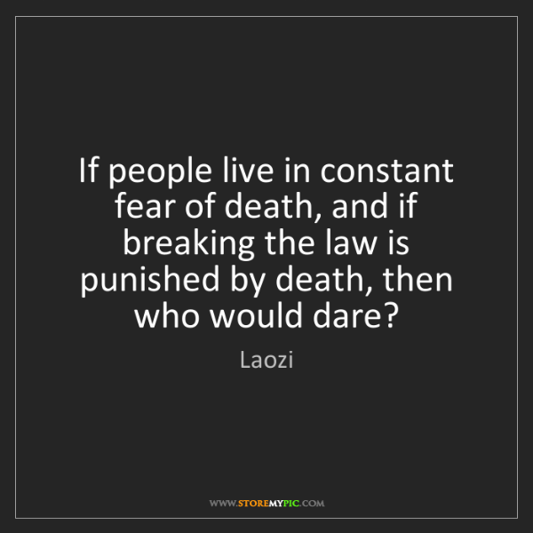 Laozi: If people live in constant fear of death, and if breaking...