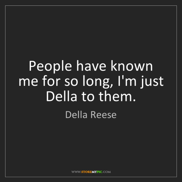 Della Reese: People have known me for so long, I'm just Della to them.