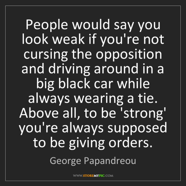 George Papandreou: People would say you look weak if you're not cursing...