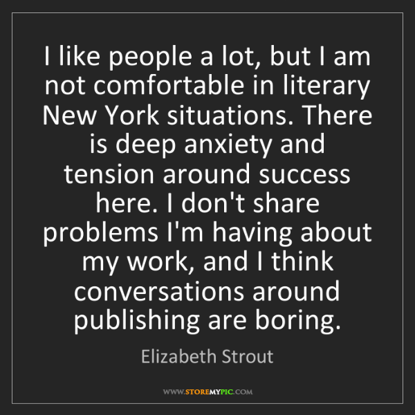 Elizabeth Strout: I like people a lot, but I am not comfortable in literary...
