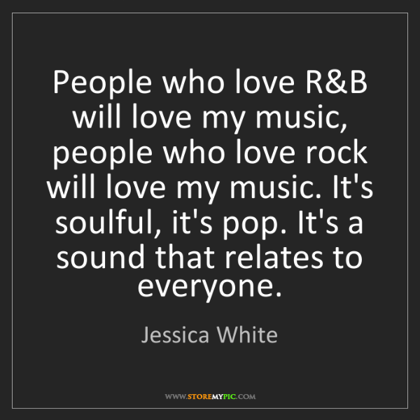 Jessica White: People who love R&B will love my music, people who love...