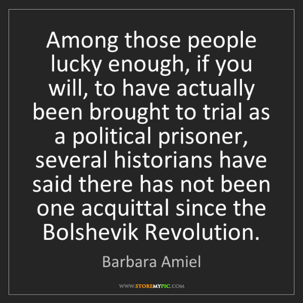 Barbara Amiel: Among those people lucky enough, if you will, to have...