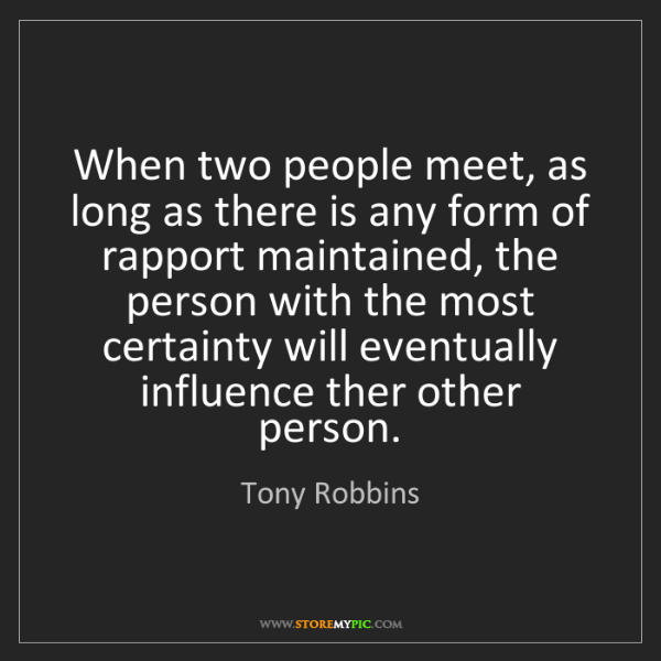 Tony Robbins: When two people meet, as long as there is any form of...