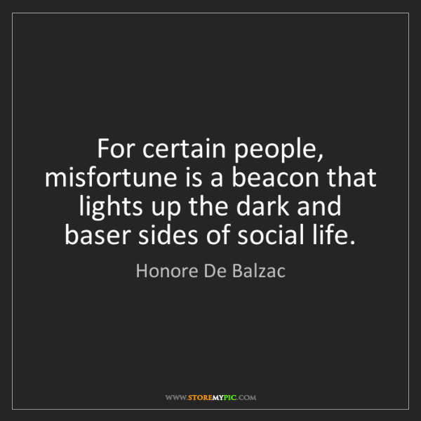 Honore De Balzac: For certain people, misfortune is a beacon that lights...
