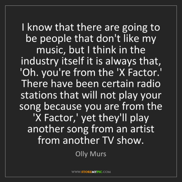 Olly Murs: I know that there are going to be people that don't like...