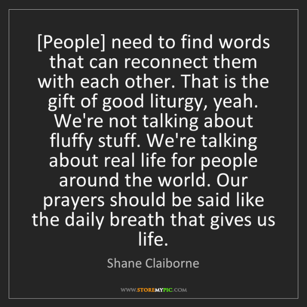 Shane Claiborne: [People] need to find words that can reconnect them with...