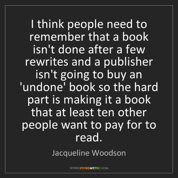 Jacqueline Woodson: I think people need to remember that a book isn't done...