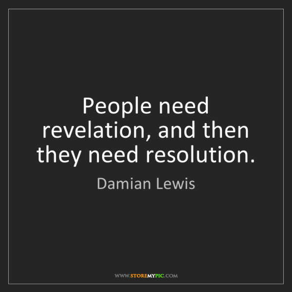 Damian Lewis: People need revelation, and then they need resolution.