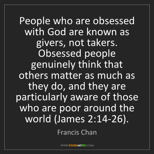 Francis Chan: People who are obsessed with God are known as givers,...