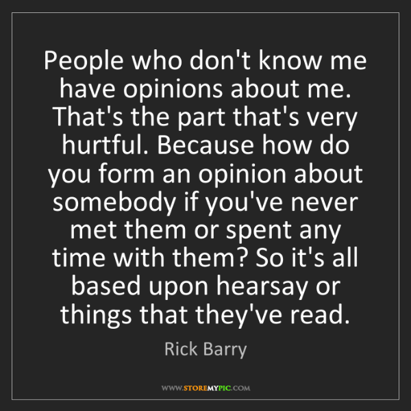 Rick Barry: People who don't know me have opinions about me. That's...