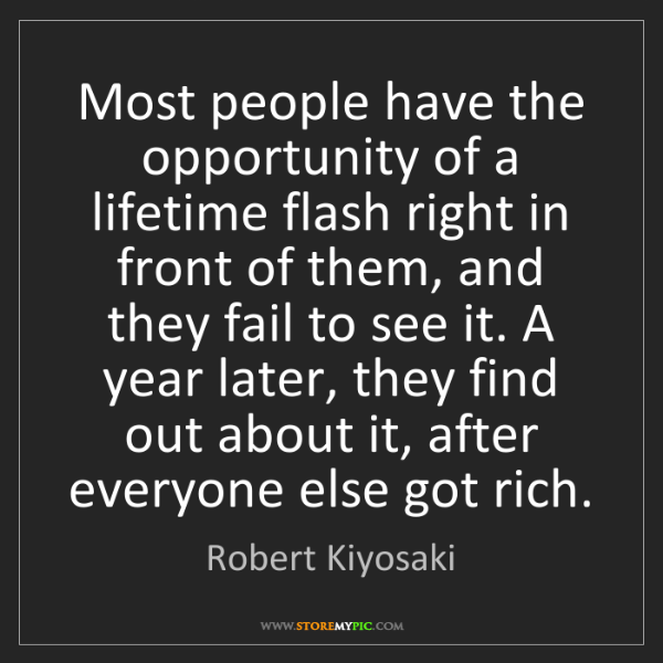 Robert Kiyosaki: Most people have the opportunity of a lifetime flash...