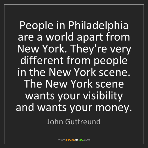 John Gutfreund: People in Philadelphia are a world apart from New York....