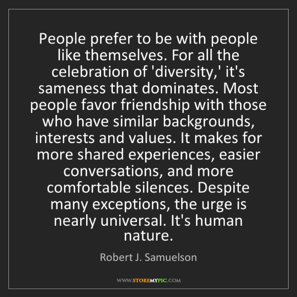Robert J. Samuelson: People prefer to be with people like themselves. For...