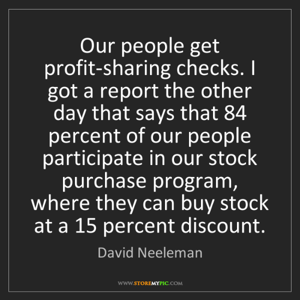 David Neeleman: Our people get profit-sharing checks. I got a report...