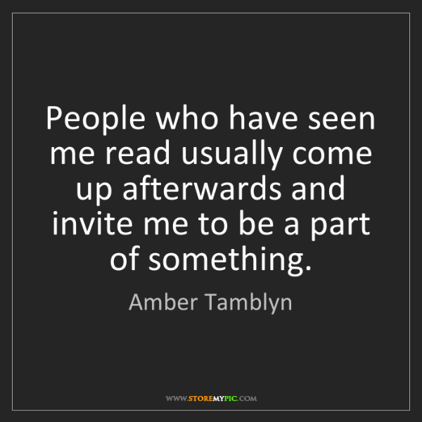 Amber Tamblyn: People who have seen me read usually come up afterwards...