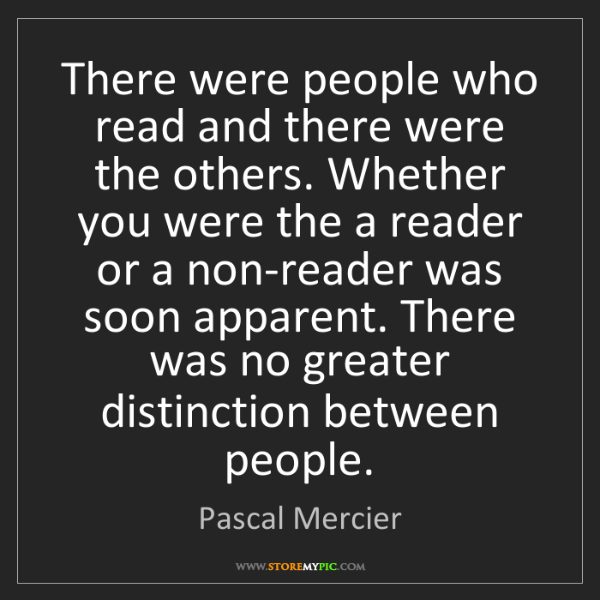 Pascal Mercier: There were people who read and there were the others....