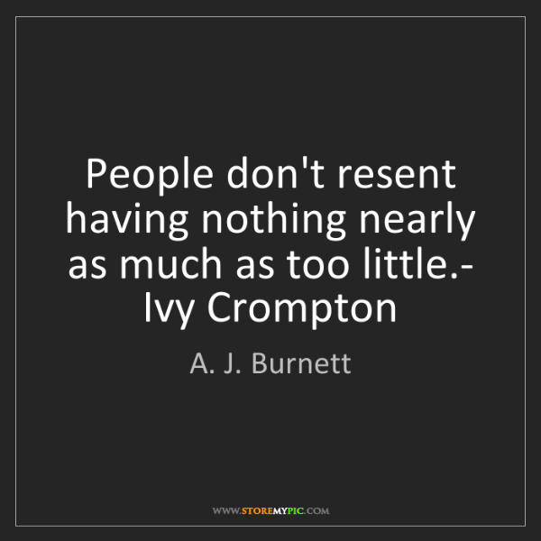 A. J. Burnett: People don't resent having nothing nearly as much as...
