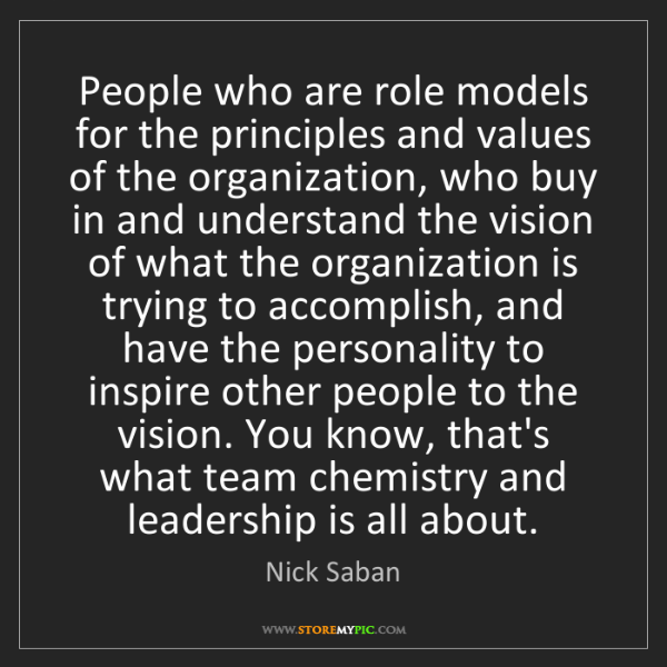 Nick Saban: People who are role models for the principles and values...