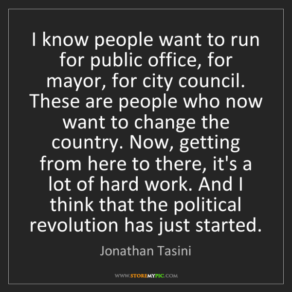 Jonathan Tasini: I know people want to run for public office, for mayor,...
